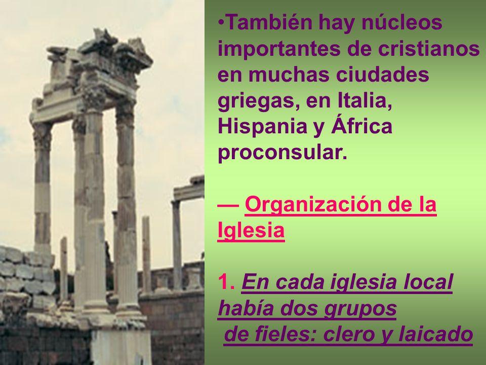 También hay núcleos importantes de cristianos en muchas ciudades griegas, en Italia, Hispania y África proconsular.