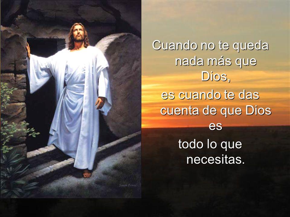 Cuando no te queda nada más que Dios,