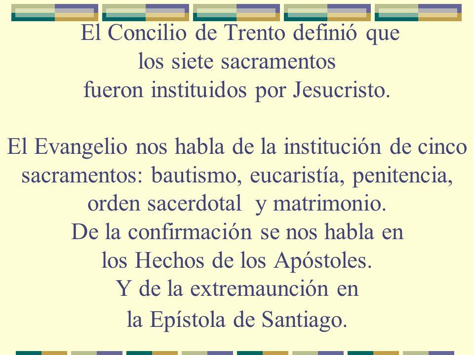 El Concilio de Trento definió que los siete sacramentos fueron instituidos por Jesucristo.