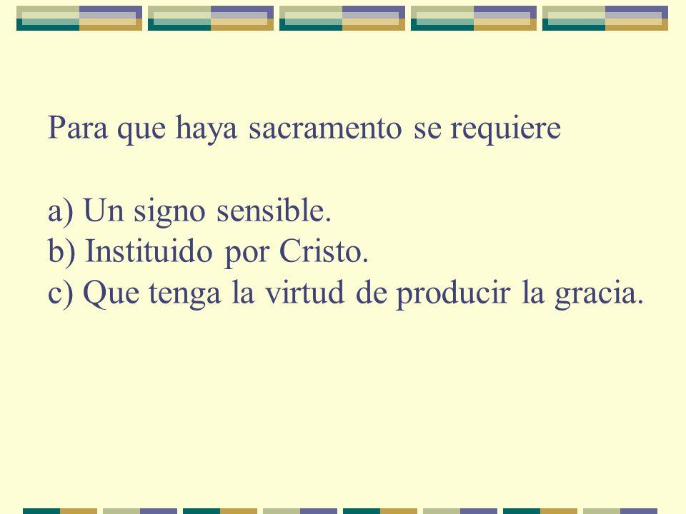 Para que haya sacramento se requiere a) Un signo sensible