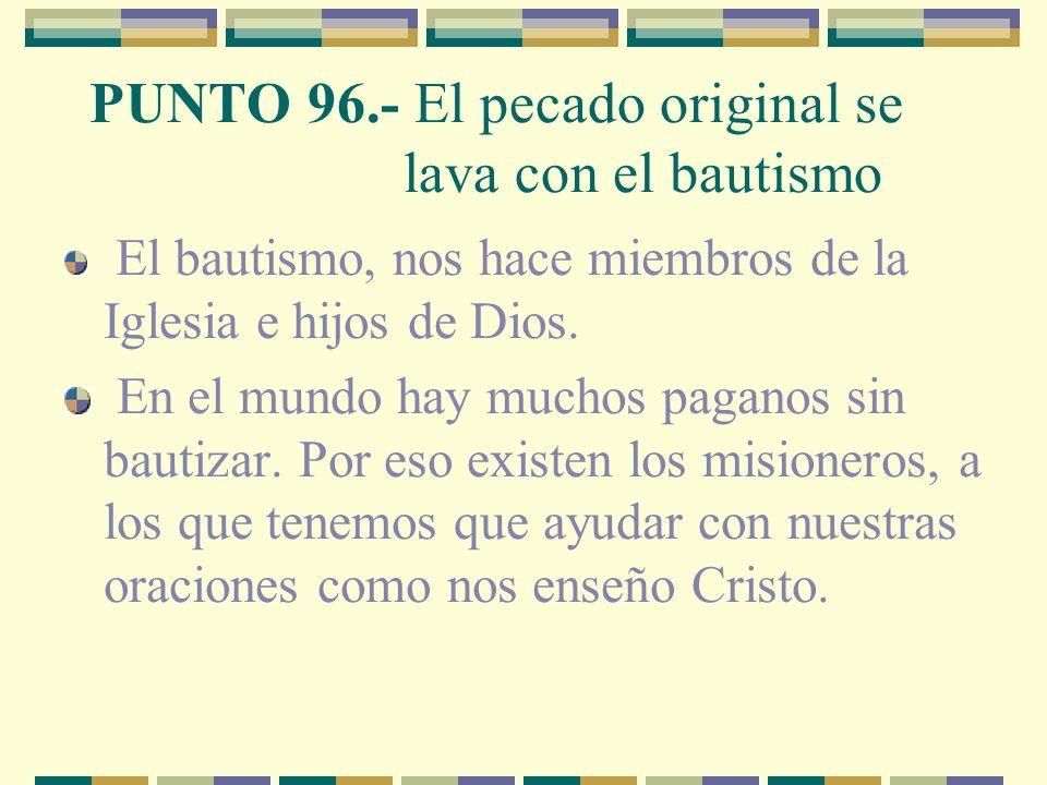 PUNTO 96.- El pecado original se lava con el bautismo