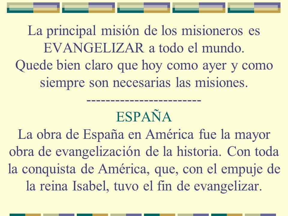 La principal misión de los misioneros es EVANGELIZAR a todo el mundo