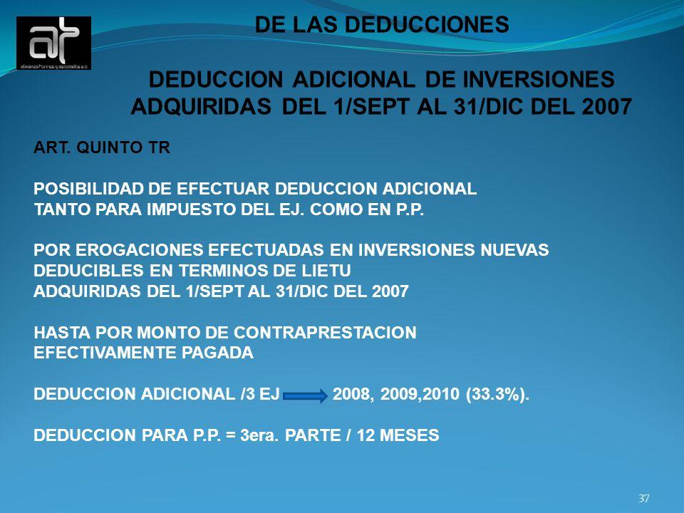 DE LAS DEDUCCIONES DEDUCCION ADICIONAL DE INVERSIONES ADQUIRIDAS DEL 1/SEPT AL 31/DIC DEL 2007. ART. QUINTO TR.