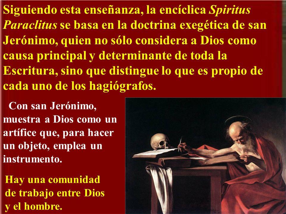 Siguiendo esta enseñanza, la encíclica Spiritus Paraclitus se basa en la doctrina exegética de san Jerónimo, quien no sólo considera a Dios como causa principal y determinante de toda la Escritura, sino que distingue lo que es propio de cada uno de los hagiógrafos.