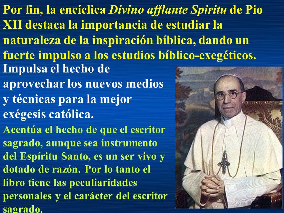 Por fin, la encíclica Divino afflante Spiritu de Pio XII destaca la importancia de estudiar la naturaleza de la inspiración bíblica, dando un fuerte impulso a los estudios bíblico-exegéticos.