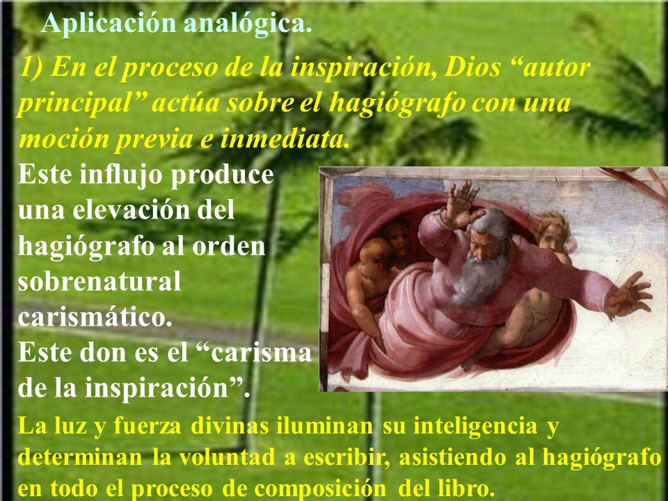 Aplicación analógica. 1) En el proceso de la inspiración, Dios autor principal actúa sobre el hagiógrafo con una moción previa e inmediata.