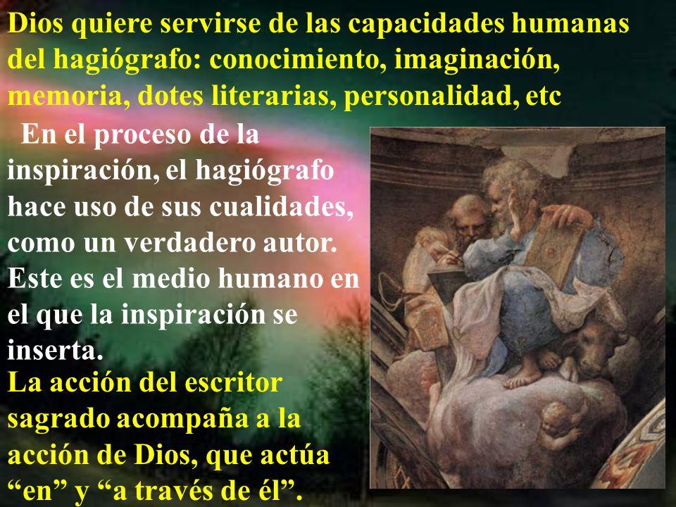 Dios quiere servirse de las capacidades humanas del hagiógrafo: conocimiento, imaginación, memoria, dotes literarias, personalidad, etc