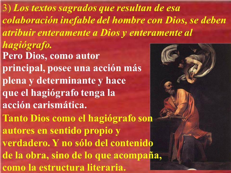 3) Los textos sagrados que resultan de esa colaboración inefable del hombre con Dios, se deben atribuir enteramente a Dios y enteramente al hagiógrafo.