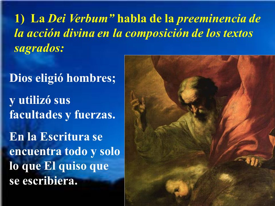 1) La Dei Verbum habla de la preeminencia de la acción divina en la composición de los textos sagrados: