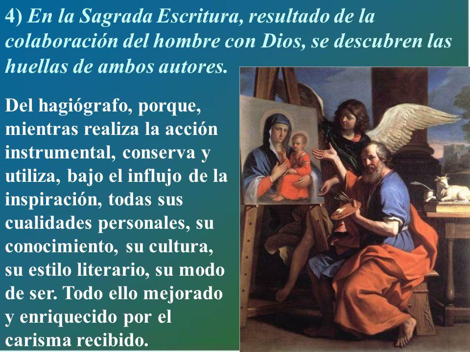 4) En la Sagrada Escritura, resultado de la colaboración del hombre con Dios, se descubren las huellas de ambos autores.