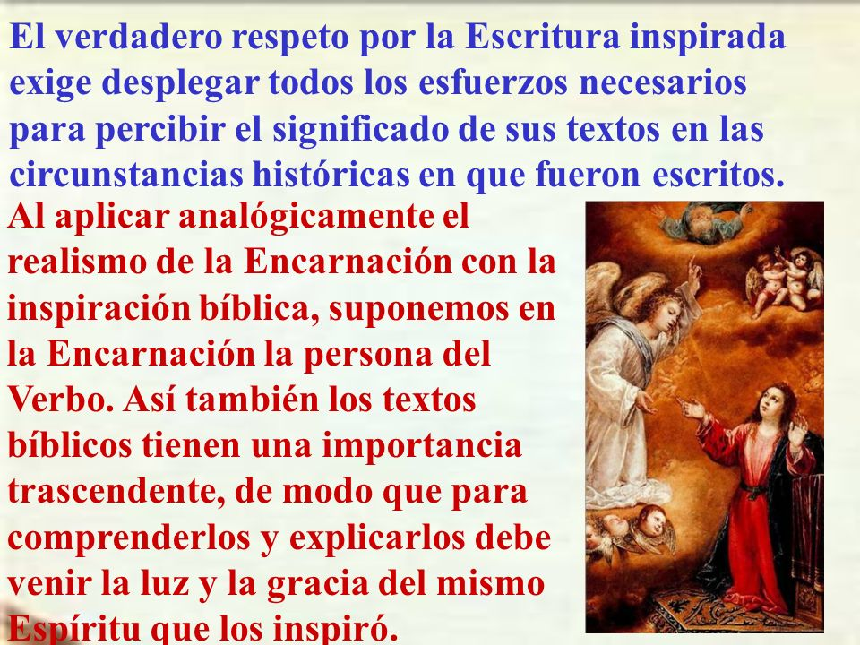 El verdadero respeto por la Escritura inspirada exige desplegar todos los esfuerzos necesarios para percibir el significado de sus textos en las circunstancias históricas en que fueron escritos.