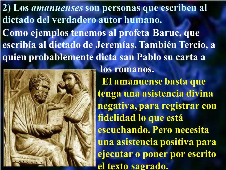 2) Los amanuenses son personas que escriben al dictado del verdadero autor humano.