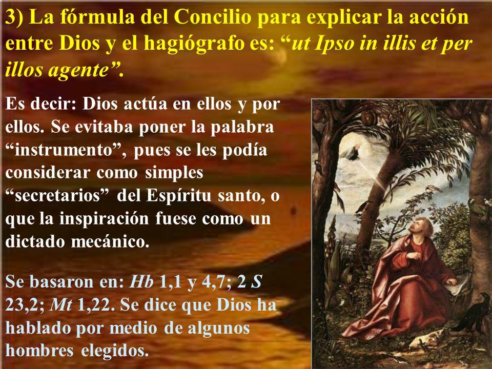 3) La fórmula del Concilio para explicar la acción entre Dios y el hagiógrafo es: ut Ipso in illis et per illos agente .