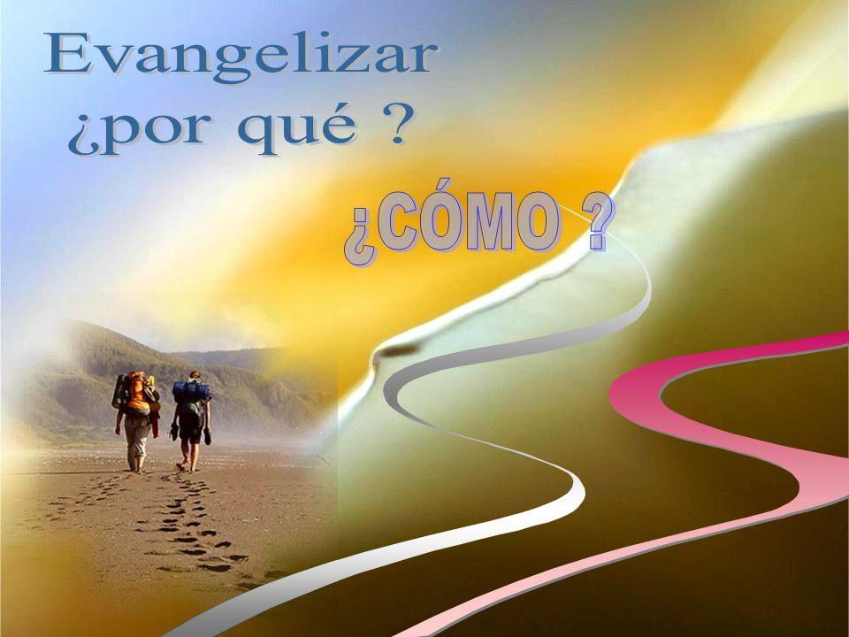 Evangelizar ¿por qué ¿CÓMO