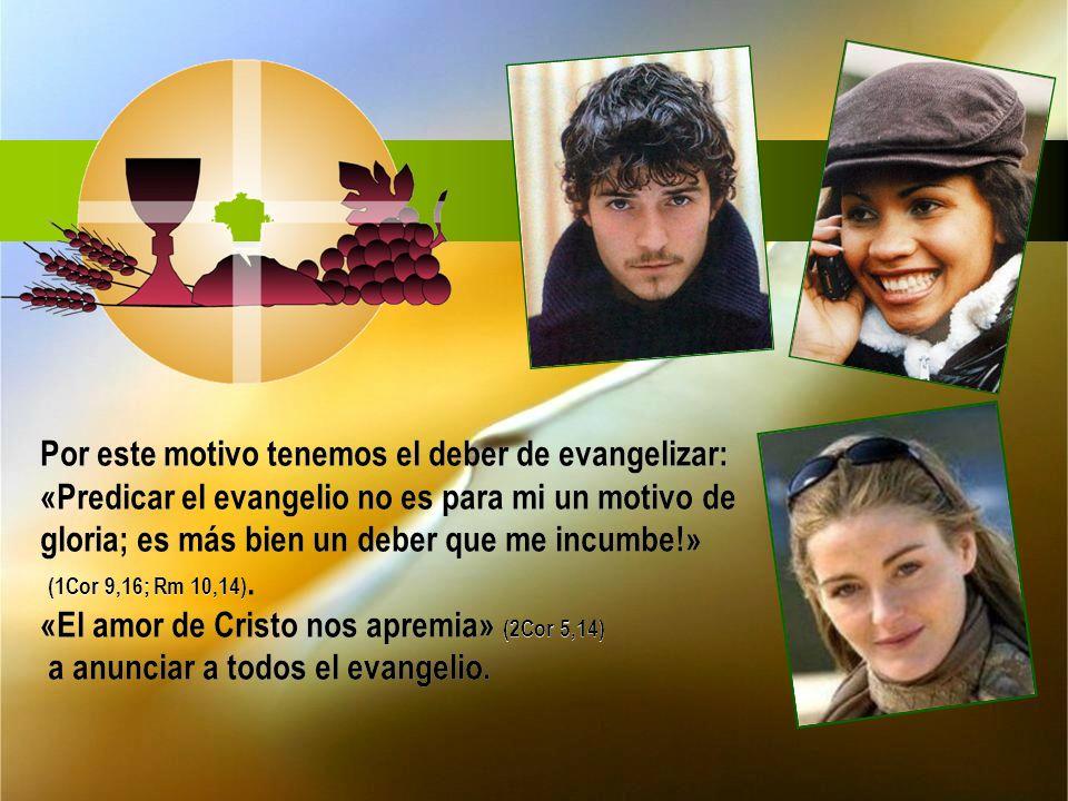 (1Cor 9,16; Rm 10,14). «El amor de Cristo nos apremia» (2Cor 5,14)