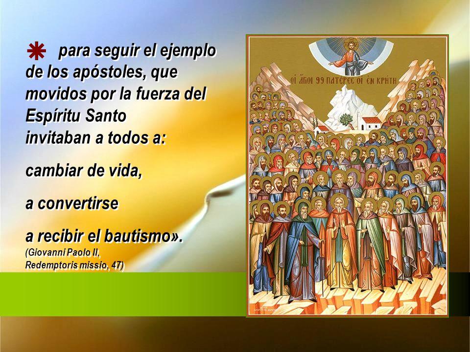  para seguir el ejemplo de los apóstoles, que movidos por la fuerza del Espíritu Santo invitaban a todos a: