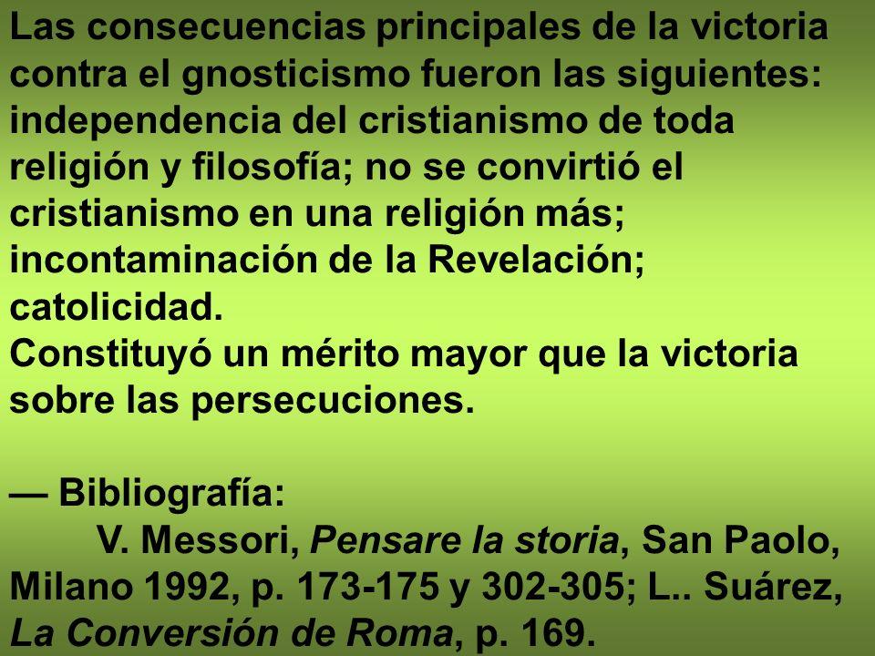 Las consecuencias principales de la victoria contra el gnosticismo fueron las siguientes: