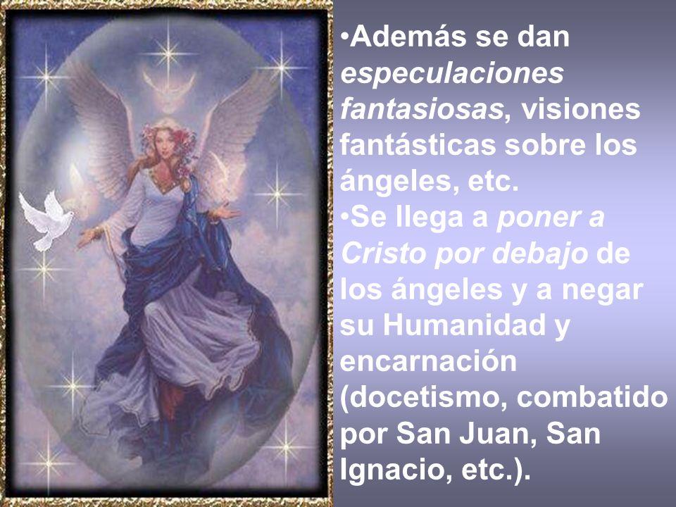 Además se dan especulaciones fantasiosas, visiones fantásticas sobre los ángeles, etc.