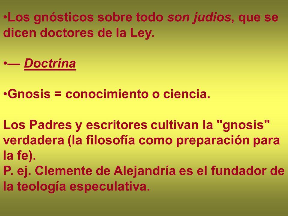 Los gnósticos sobre todo son judios, que se dicen doctores de la Ley.