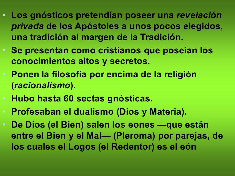 Los gnósticos pretendían poseer una revelación privada de los Apóstoles a unos pocos elegidos, una tradición al margen de la Tradición.