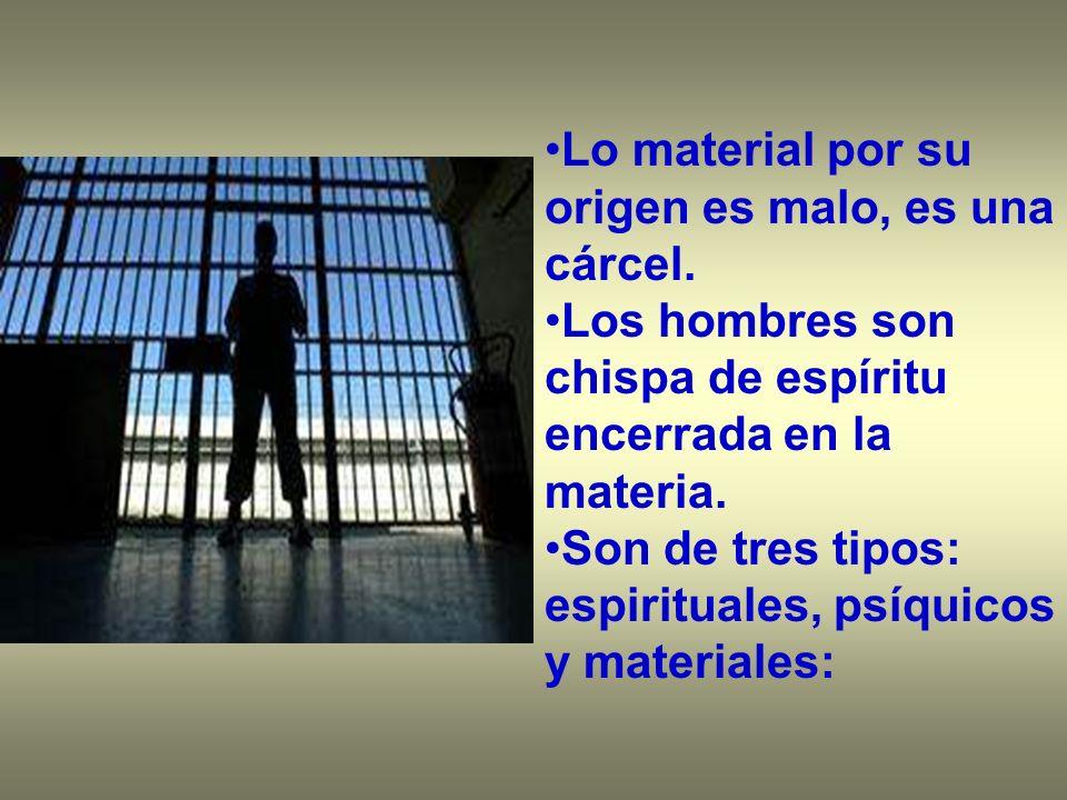 Lo material por su origen es malo, es una cárcel.