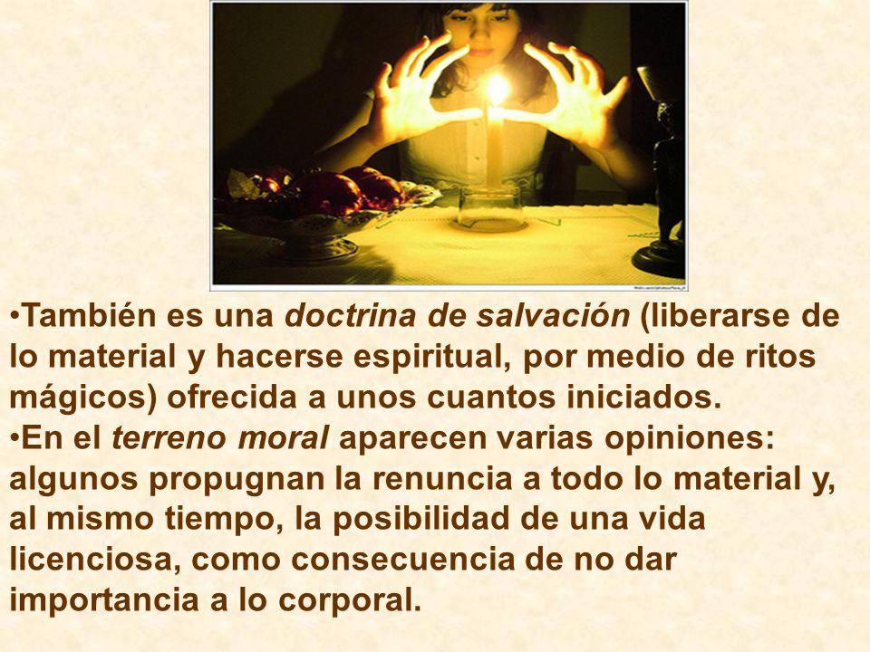 También es una doctrina de salvación (liberarse de lo material y hacerse espiritual, por medio de ritos mágicos) ofrecida a unos cuantos iniciados.