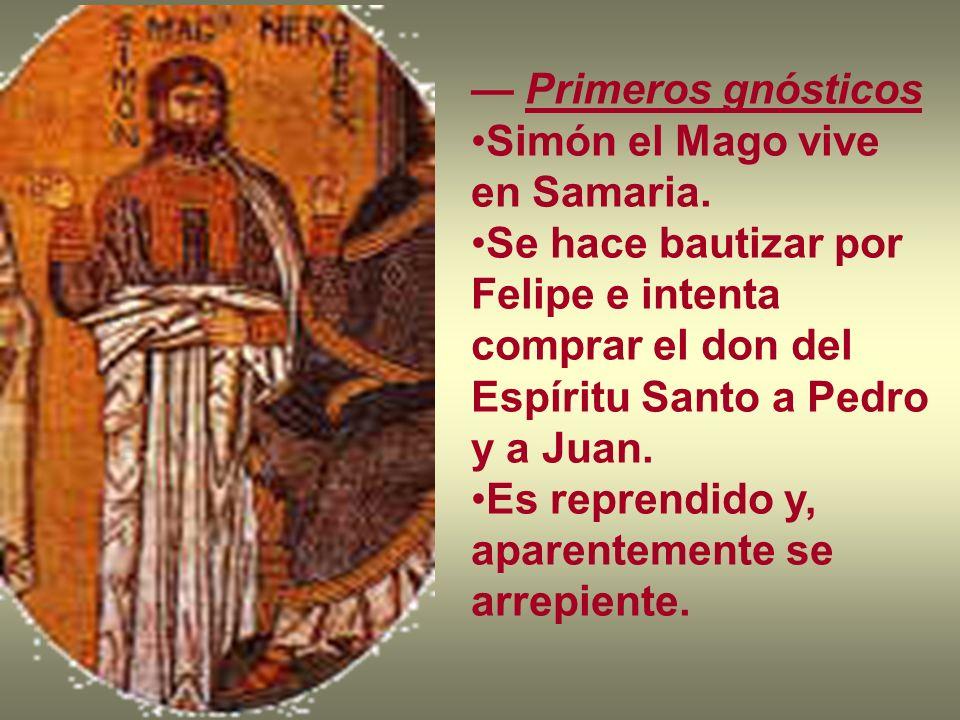— Primeros gnósticos Simón el Mago vive en Samaria. Se hace bautizar por Felipe e intenta comprar el don del Espíritu Santo a Pedro y a Juan.