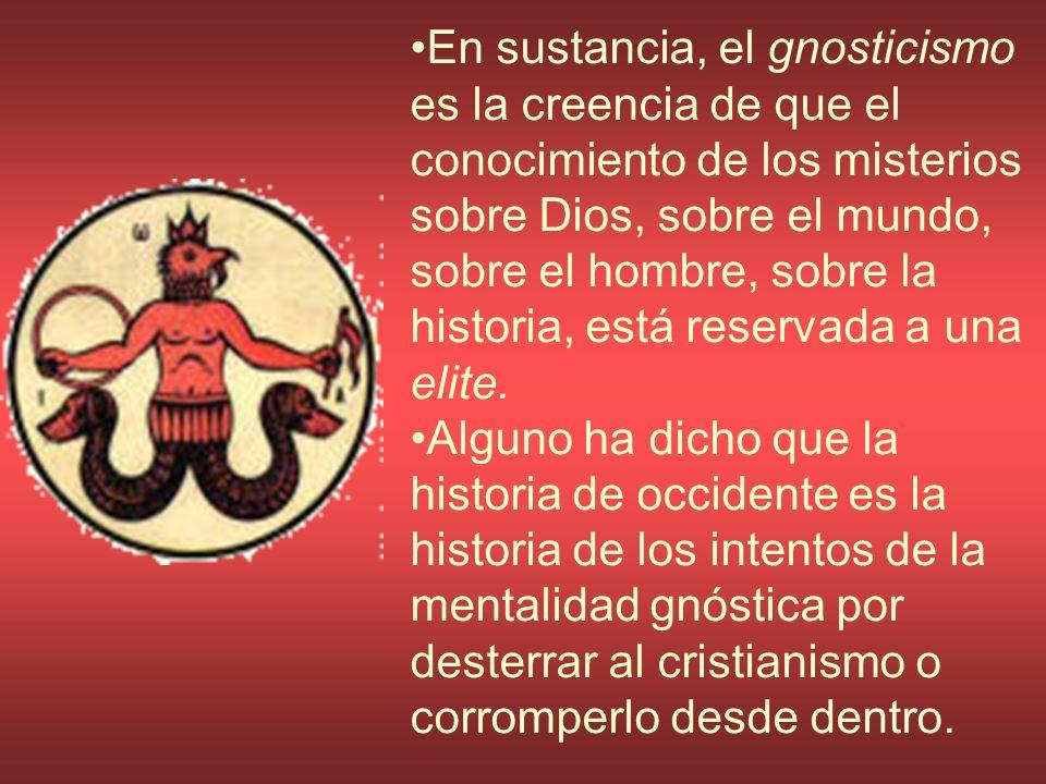 En sustancia, el gnosticismo es la creencia de que el conocimiento de los misterios sobre Dios, sobre el mundo, sobre el hombre, sobre la historia, está reservada a una elite.