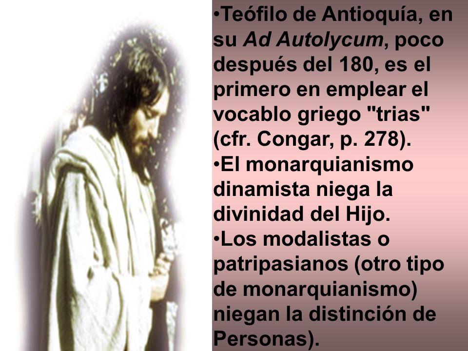 Teófilo de Antioquía, en su Ad Autolycum, poco después del 180, es el primero en emplear el vocablo griego trias (cfr. Congar, p. 278).
