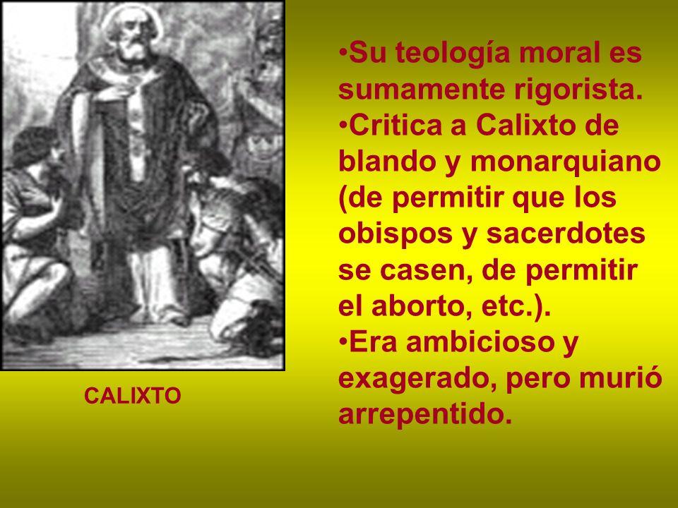 Su teología moral es sumamente rigorista.