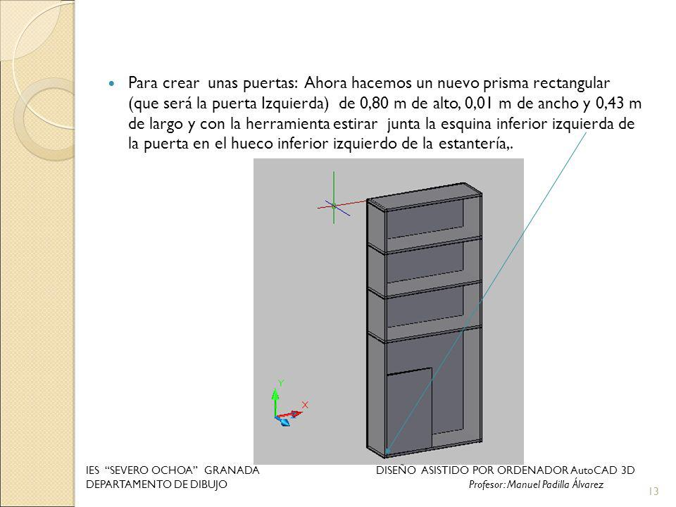 Para crear unas puertas: Ahora hacemos un nuevo prisma rectangular (que será la puerta Izquierda) de 0,80 m de alto, 0,01 m de ancho y 0,43 m de largo y con la herramienta estirar junta la esquina inferior izquierda de la puerta en el hueco inferior izquierdo de la estantería,.