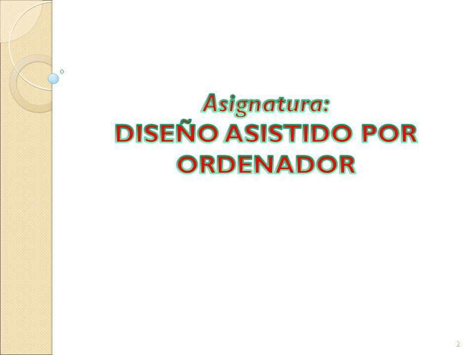 Asignatura: DISEÑO ASISTIDO POR ORDENADOR