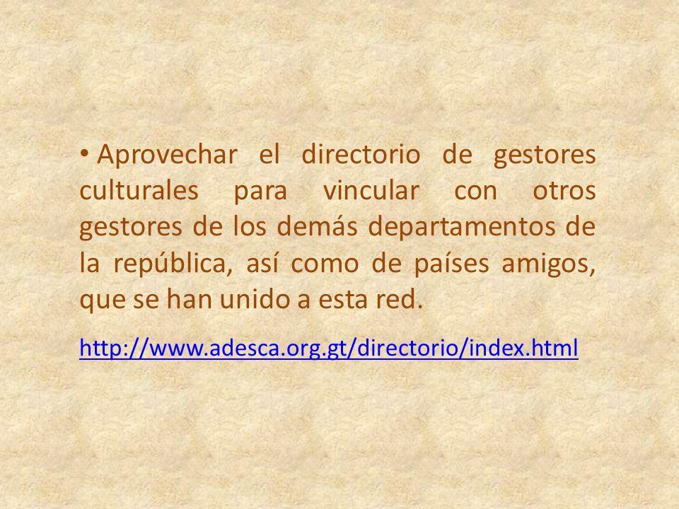 Aprovechar el directorio de gestores culturales para vincular con otros gestores de los demás departamentos de la república, así como de países amigos, que se han unido a esta red.
