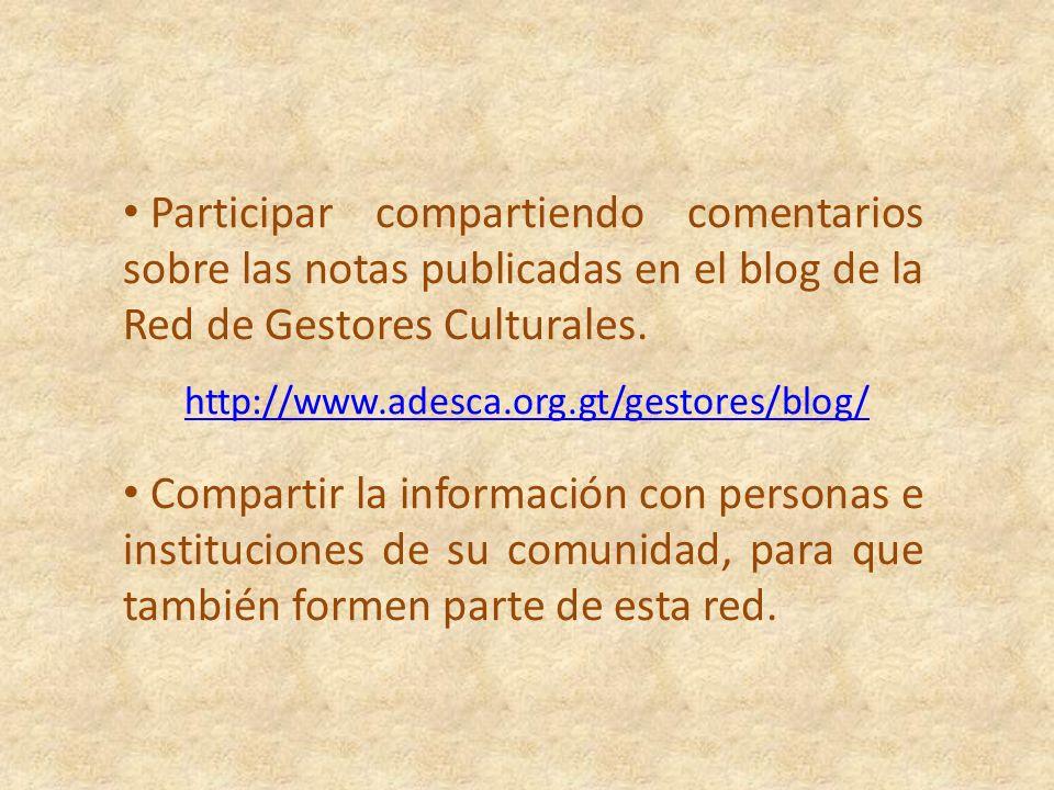 Participar compartiendo comentarios sobre las notas publicadas en el blog de la Red de Gestores Culturales.