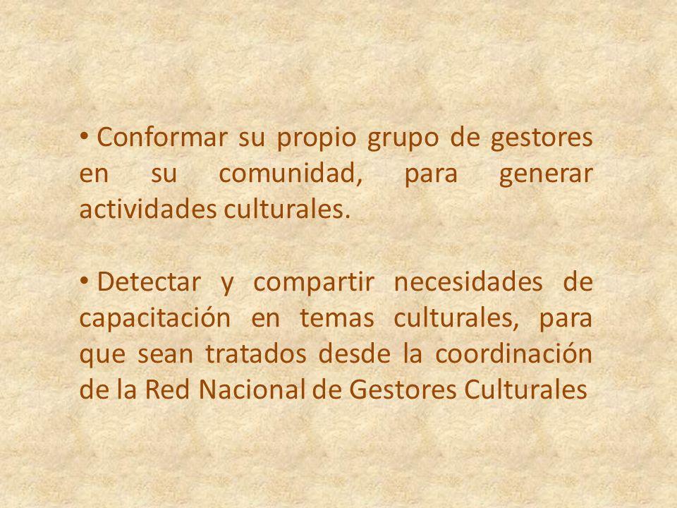 Conformar su propio grupo de gestores en su comunidad, para generar actividades culturales.