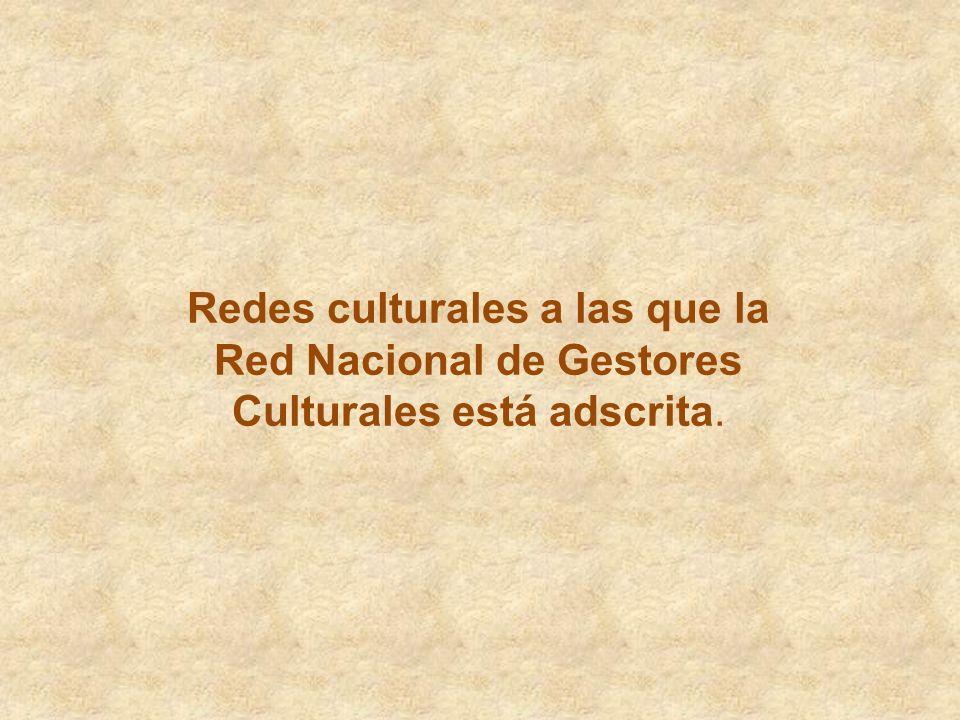 Redes culturales a las que la Red Nacional de Gestores Culturales está adscrita.