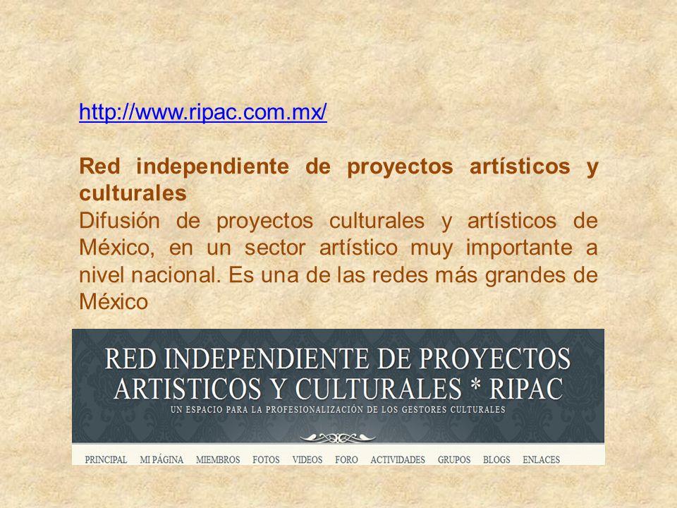 http://www.ripac.com.mx/ Red independiente de proyectos artísticos y culturales.