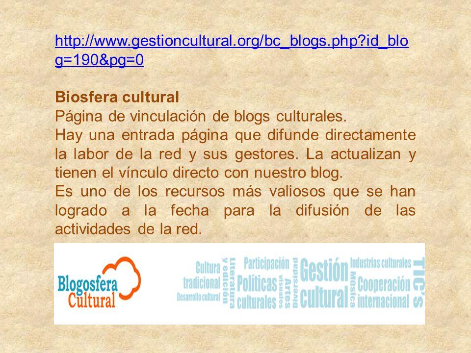 http://www.gestioncultural.org/bc_blogs.php id_blog=190&pg=0 Biosfera cultural. Página de vinculación de blogs culturales.