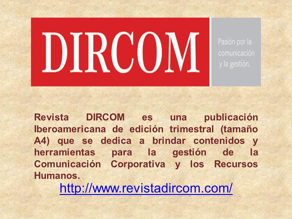 Revista DIRCOM es una publicación Iberoamericana de edición trimestral (tamaño A4) que se dedica a brindar contenidos y herramientas para la gestión de la Comunicación Corporativa y los Recursos Humanos.