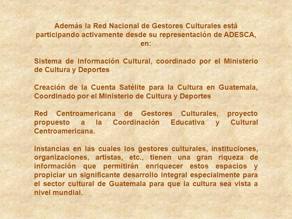 Además la Red Nacional de Gestores Culturales está participando activamente desde su representación de ADESCA, en: