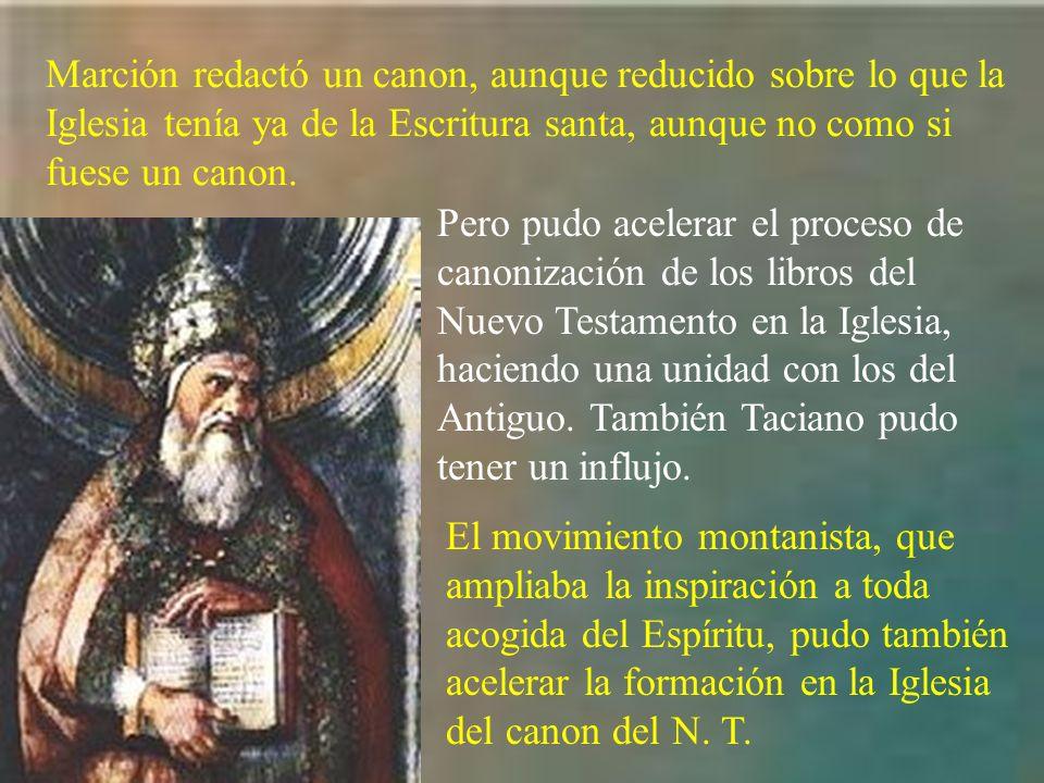 Marción redactó un canon, aunque reducido sobre lo que la Iglesia tenía ya de la Escritura santa, aunque no como si fuese un canon.