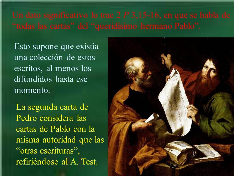 Un dato significativo lo trae 2 P 3,15-16, en que se habla de todas las cartas del queridísimo hermano Pablo .