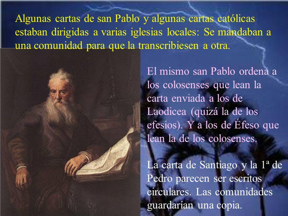 Algunas cartas de san Pablo y algunas cartas católicas estaban dirigidas a varias iglesias locales: Se mandaban a una comunidad para que la transcribiesen a otra.