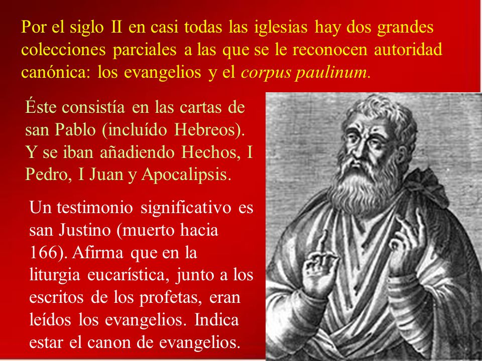 Por el siglo II en casi todas las iglesias hay dos grandes colecciones parciales a las que se le reconocen autoridad canónica: los evangelios y el corpus paulinum.