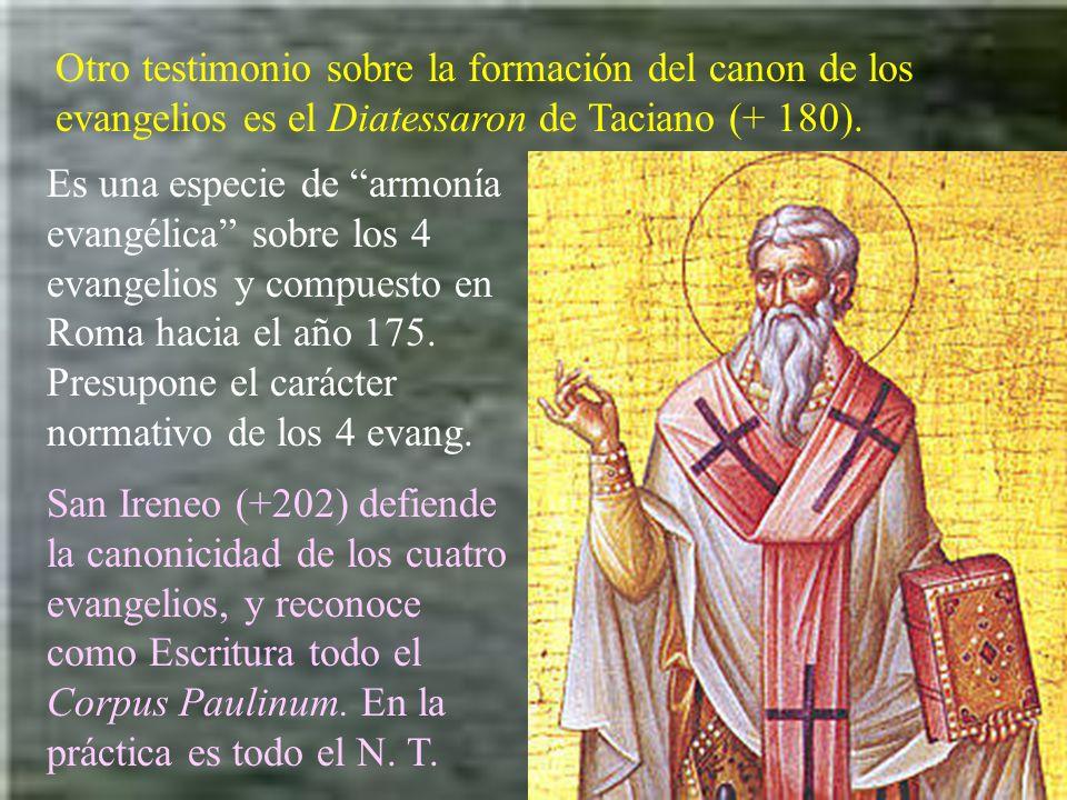 Otro testimonio sobre la formación del canon de los evangelios es el Diatessaron de Taciano (+ 180).