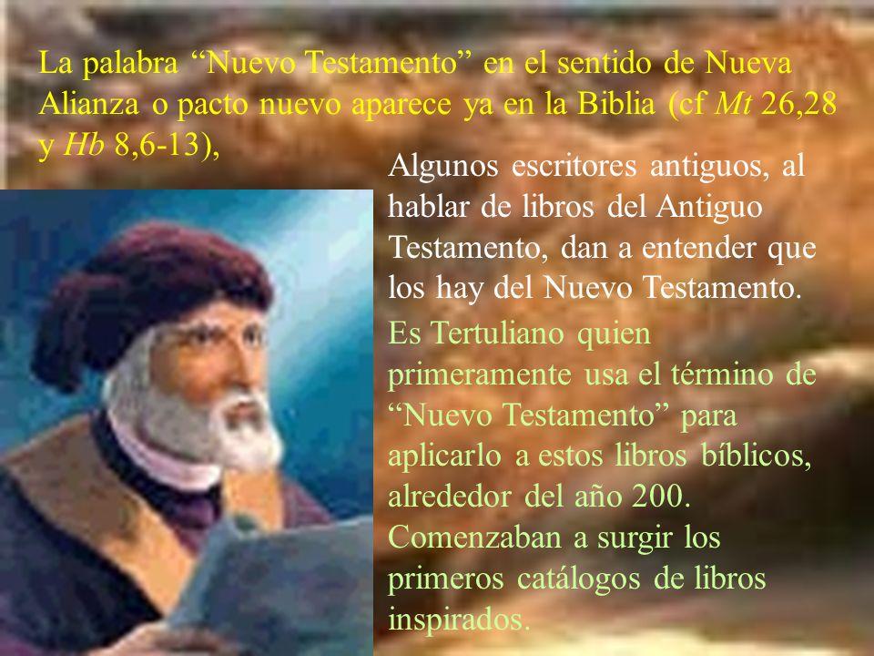 La palabra Nuevo Testamento en el sentido de Nueva Alianza o pacto nuevo aparece ya en la Biblia (cf Mt 26,28 y Hb 8,6-13),