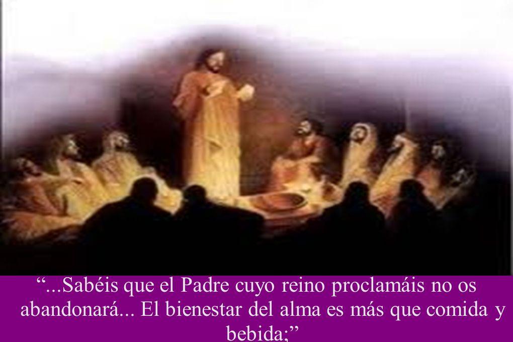 . Sabéis que el Padre cuyo reino proclamáis no os abandonará