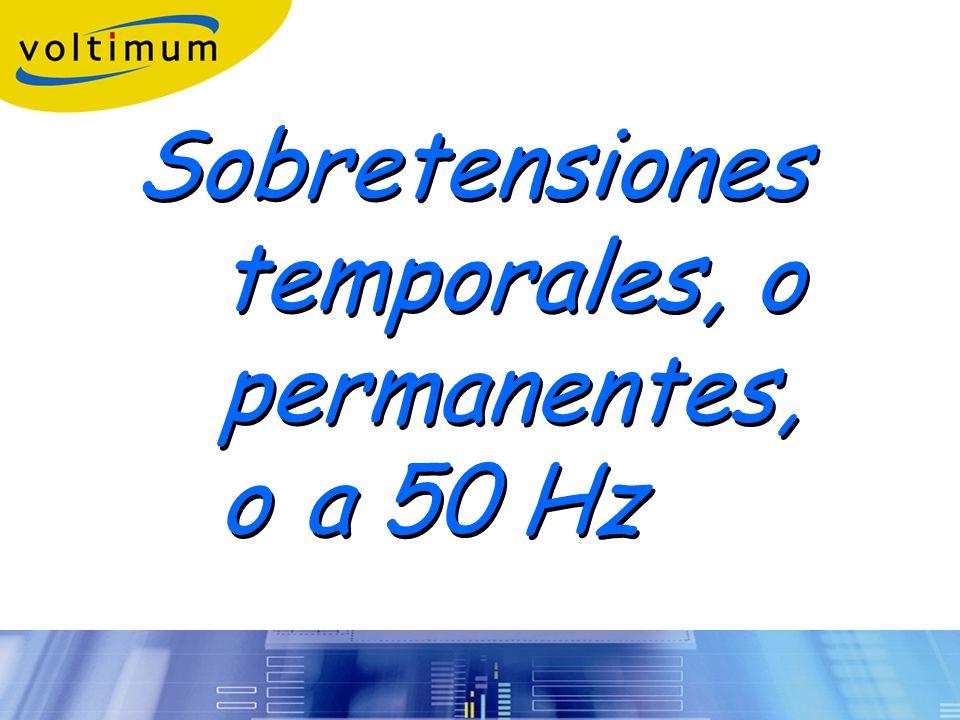 Sobretensiones temporales, o permanentes, o a 50 Hz