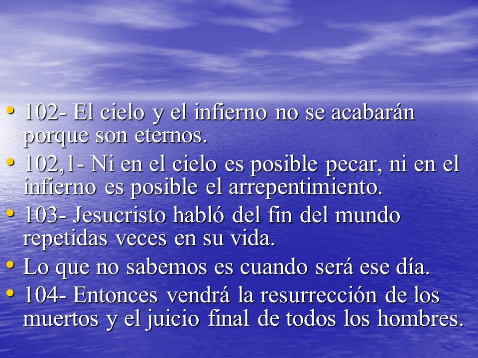 102- El cielo y el infierno no se acabarán porque son eternos.