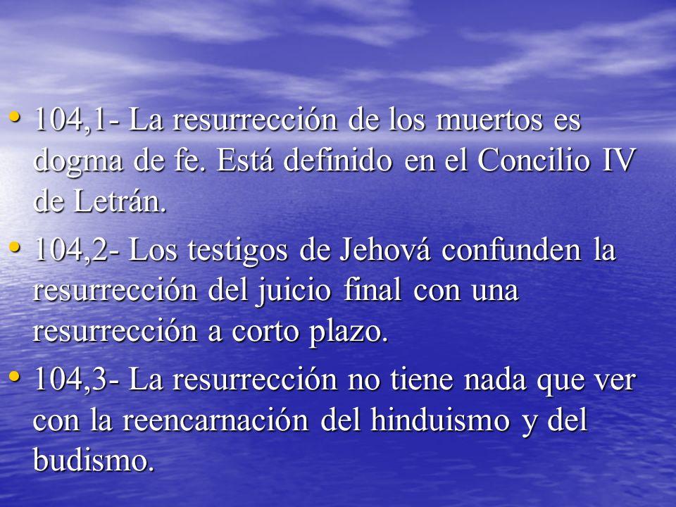 104,1- La resurrección de los muertos es dogma de fe